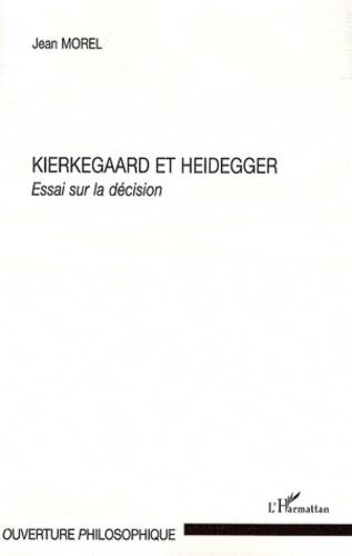 Jean Morel - Kierkegaard et Heidegger - Essai sur la décision.