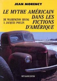 Jean Morency - Le mythe américain dans les fictions d'Amérique - De Washington Irving à Jacques Poulin.