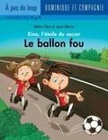 Jean Morin et Gilles Tibo - Kino, l'étoile du soccer  : Le ballon fou.