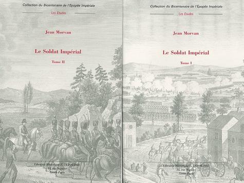 Jean Morvan - Le soldat impérial (1800-1814) - 2 volumes.