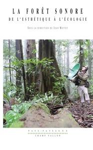 Jean Mottet - La forêt sonore - De l'esthétique à l'écologie.