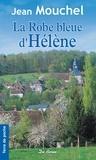 Jean Mouchel - La robe bleue d'Hélène : une Normande dans la tournente.