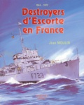 Jean Moulin - Destroyers d'Escorte en France - 1944-1972.