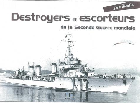 Jean Moulin - Destroyers et escorteurs de la Seconde Guerre mondiale.