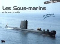 Jean Moulin et Marc Piché - Les Sous-marins de la guerre froide en images.