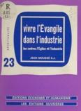 Jean Moussé - Vivre l'Évangile dans l'industrie - Les cadres, l'Église et l'industrie.