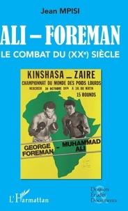 Jean Mpisi - Ali - Foreman - Le combat du (XXe) siècle.