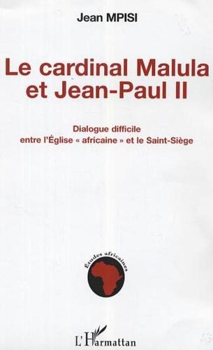 Jean Mpisi - Cardinal Malula et Jean-Paul II : dialogue difficile entre l'Eglise africaine et le Saint-Siège.