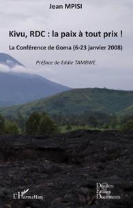 Jean Mpisi - Kivu, RDC : la paix à tout prix ! - La conférence de Goma (6-23 janvier 2008).