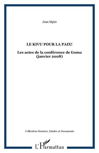 Jean Mpisi - Le Kivu pour la paix ! - Les actes de la conférence de Goma (janvier 2008).