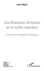 Jean Mpisi - Les Evêques africains et la traite négrière - Pardon de l'Afrique à l'Afrique.
