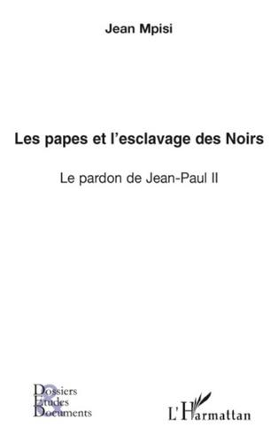 Jean Mpisi - Les papes et l'esclavage des Noirs - Le pardon de Jean-Paul II.