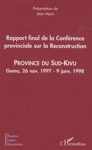 Jean Mpisi - Rapport final de la conférence provinciale sur la reconstruction - Province du Sud-Kivu, Goma, 26 novembre 1997 - 9 janvier 1998.