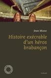 Jean Muno - Histoire exécrable d'un héros brabançon.