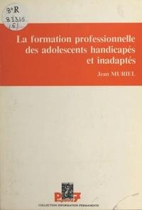 Jean Muriel - La formation professionnelle des adolescents handicapés et inadaptés.