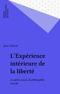 Jean Nabert - L'expérience intérieure de la liberté - Et autres essais de philosophie morale.