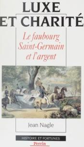 Jean Nagle - Luxe et charité - Le faubourg Saint-Germain et l'argent.