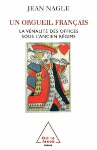 Jean Nagle - Un orgueil français - La vénalité des offices sous l'Ancien Régime.