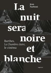 Jean Narboni - La nuit sera noire et blanche - Barthes, la chambre claire, le cinéma.