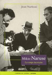 Jean Narboni - Mikio Naruse - Les temps incertains.