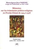 Jean Naslian - Mémoires sur les événements politico-religieux en Proche-Orient de 1914 à 1928 - Tome 1, Juillet 1914 - Octobre 1918.
