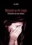 Jean Naud - Marquée au fer rouge - Prisonnière de mon enfance.