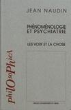 Jean Naudin - Phénoménologie et psychiatrie - Les voix et la chose.