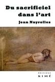 Jean Nayrolles - Du sacrificiel dans l'art.