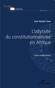 Jean-Nazaire Tama - L'odyssée du constitutionnalisme en Afrique.