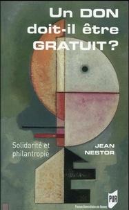 Jean Nestor - Un don doit-il être gratuit ? - Solidarité et philanthropie.