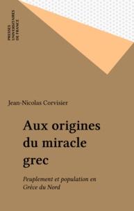 Jean-Nicolas Corvisier - Aux origines du miracle grec - Peuplement et population en Grèce du nord.