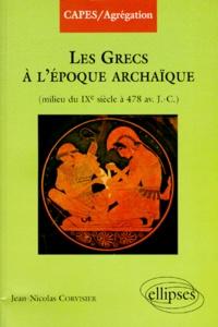 Jean-Nicolas Corvisier - Les Grecs à la période archaïque - Milieu du IXe siècle à 478 av. J.-C..