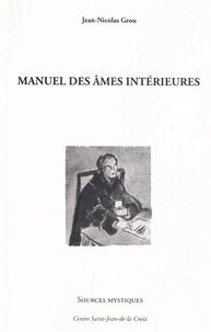 Jean-Nicolas Grou - Manuel des âmes intérieures.