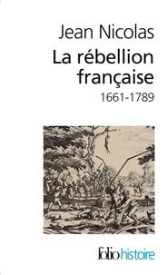 Jean Nicolas - La rébellion française - Mouvements populaires et conscience sociale 1661-1789.