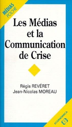 Jean-Nicolas Moreau et Régis Reveret - Les médias et la communication de crise.