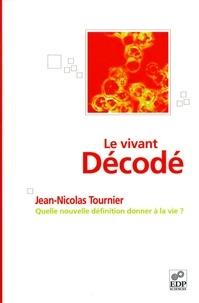 Jean-Nicolas Tournier - Le vivant décodé - Quelle nouvelle définition donner à la vie ?.