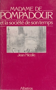 Jean Nicolle - Madame de Pompadour et la société de son temps.