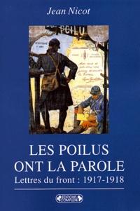 Jean Nicot - Les Poilus ont la parole - Dans les tranchées : lettres du front 1917-1918.