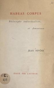 Jean Nivôse - Habeas corpus - Philosophe individualiste, et amoureux.