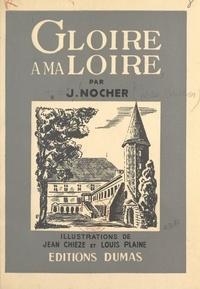 Jean Nocher et Jean Chièze - Gloire à ma Loire.
