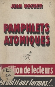 Jean Nocher - Pamphlets atomiques.