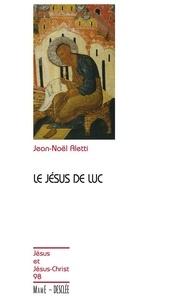 Jean-Noël Aletti - Le Jésus de Luc.