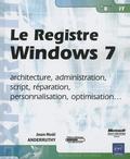 Jean-Noël Anderruthy - Le Registre Windows 7 - Architecture, administration, script, réparation, personnalisation, optimisation....