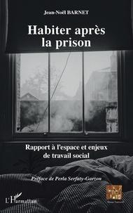 Jean-Noël Barnet - Habiter après la prison - Rapport à l'espace et enjeux de travail social.