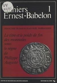 Jean-Noël Barrandon et Françoise Dumas - Le titre et le poids de fin des monnaies sous le règne de Philippe-Auguste (1180-1223).