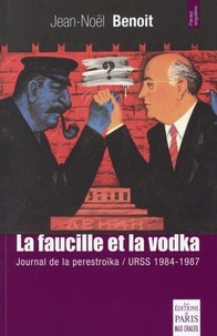 Jean-Noël Benoit - La faucille et la vodka - Journal de la perestroïka URSS 1984-1987.