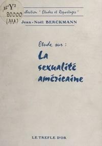Jean-Noël Bergmann (Berckmann) - Étude sur la sexualité américaine.