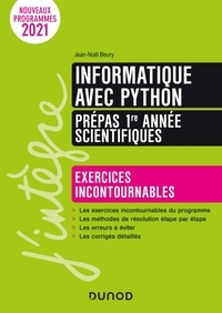 Jean-Noël Beury - Informatique avec Python - Prépas scientifiques - Exercices incontournables - Nouveaux programmes 21 - Exercices incontournables - Nouveaux programmes 21 2021.