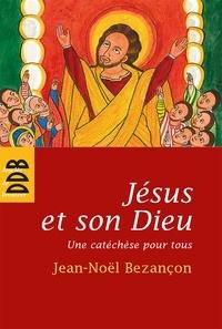 Jean-Noël Bezançon - Jésus et son Dieu - Une catéchèse pour tous.
