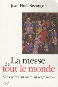 Jean-Noël Bezançon - La messe de tout le monde - Sans secret, ni sacré, ni ségrégation.